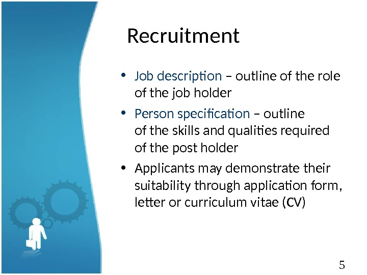 5 Recruitment • Job description – outline of the role of the job holder •