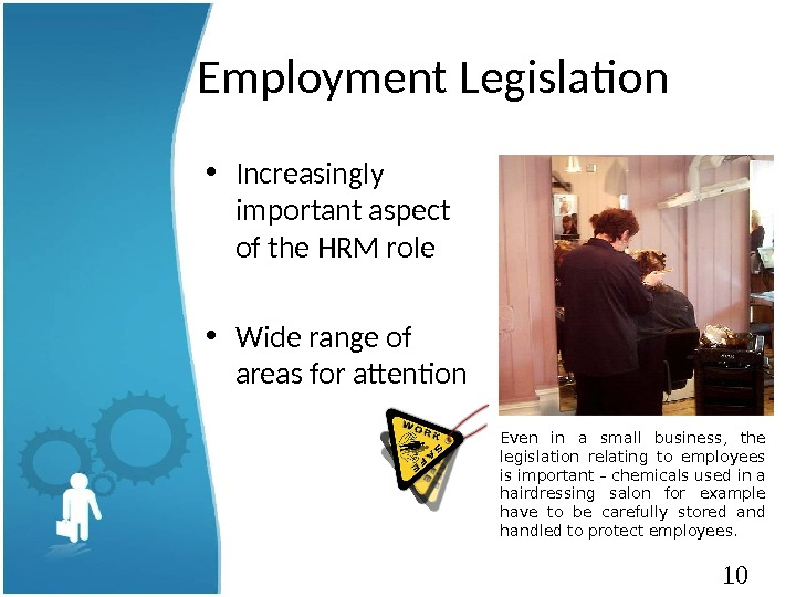 10 Employment Legislation • Increasingly important aspect of the HRM role • Wide range of