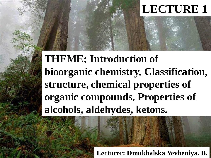 THEME: Introduction of bioorganic chemistry. Classification,  structure, chemical properties of organic compounds. Properties of alcohols,