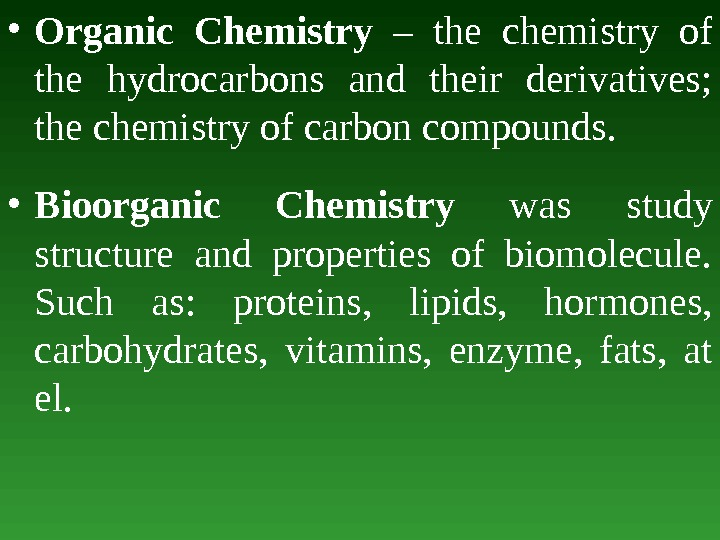 • Organic Chemistry – t he chemistry of the hydrocarbons and their derivatives;  the