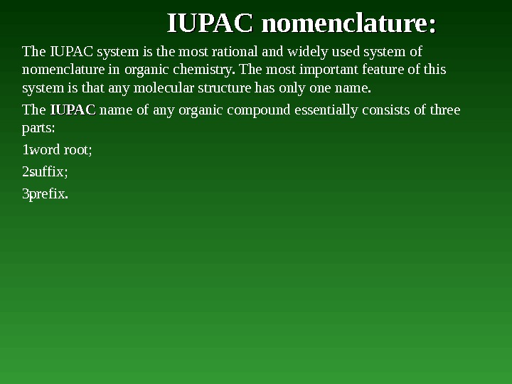 IUPAC nomenclature:  The IUPAC system is the most rational and widely used system of