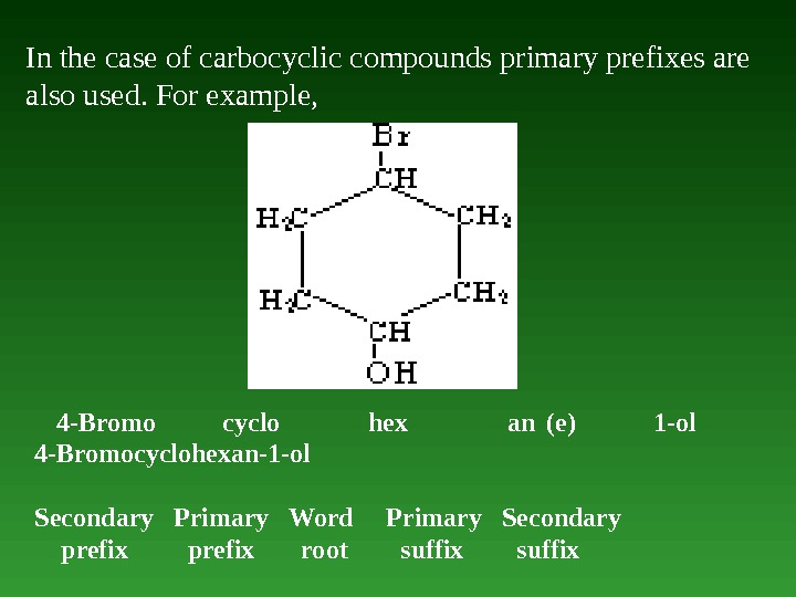 In the case of carbocyclic compounds primary prefixes are also used. For example,  4 -Bromo