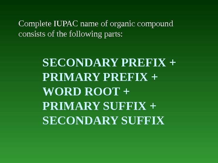 Complete IUPAC name of organic compound consists of the following parts:  SECONDARY PREFIX + PRIMARY