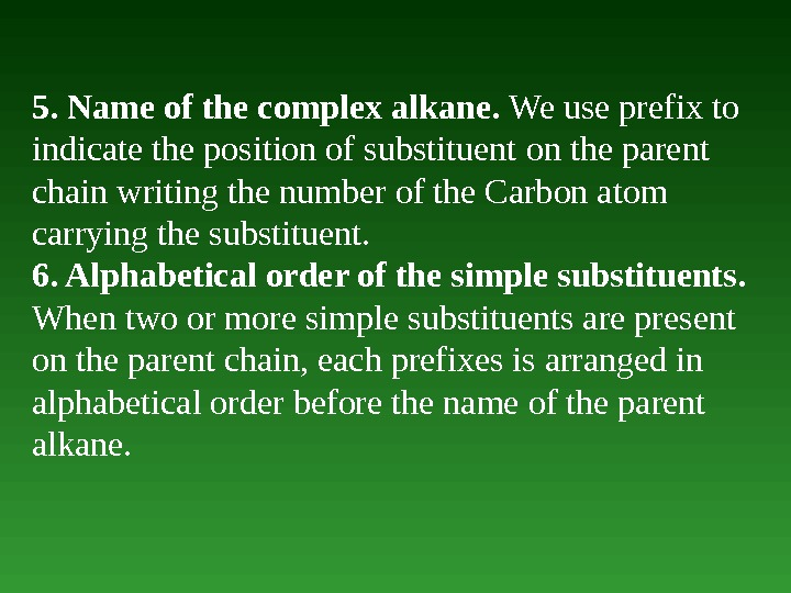 5. Name of the complex alkane.  We use prefix to indicate the position of substituent