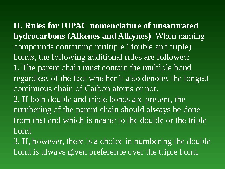 II. Rules for IUPAC nomenclature of unsaturated hydrocarbons (Alkenes and Alkynes).  When naming compounds containing