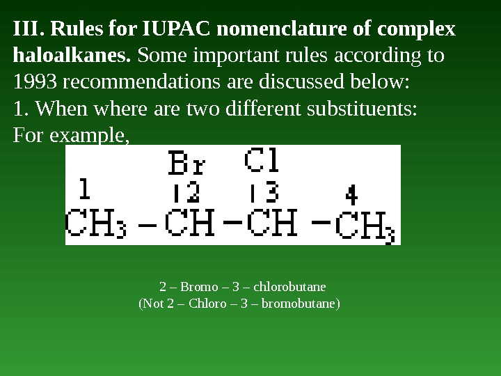 III. Rules for IUPAC nomenclature of complex haloalkanes.  Some important rules according to 1993 recommendations