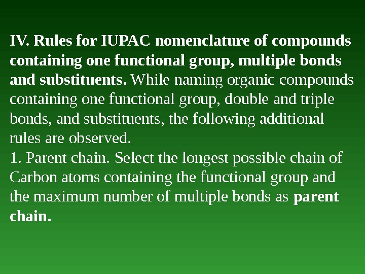 IV. Rules for IUPAC nomenclature of compounds containing one functional group, multiple bonds and substituents.