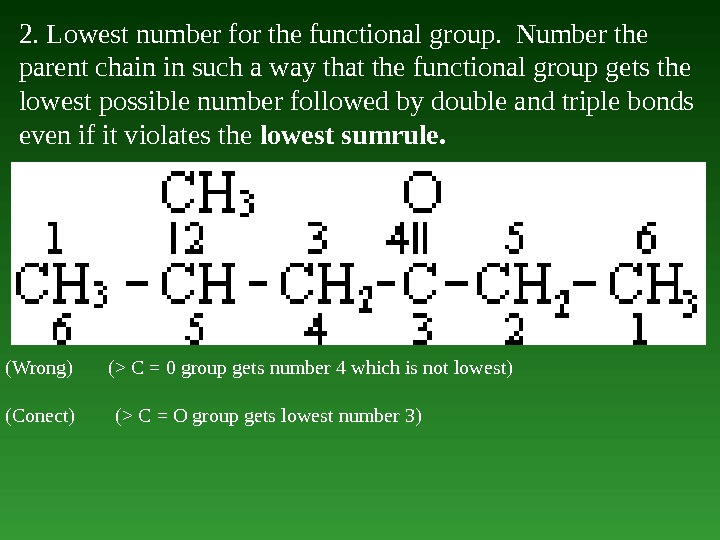 2. Lowest number for the functional group.  Number the parent chain in such а way