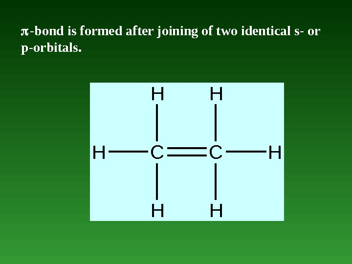 -bond is formed after joining of two identical s- or p-orbitals. CC HH HH HH