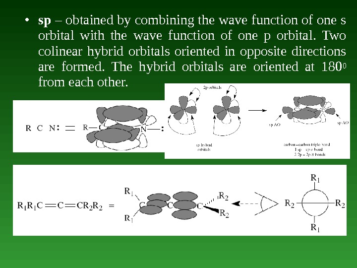 • sp – obtained by combining the wave function of one s orbital with the