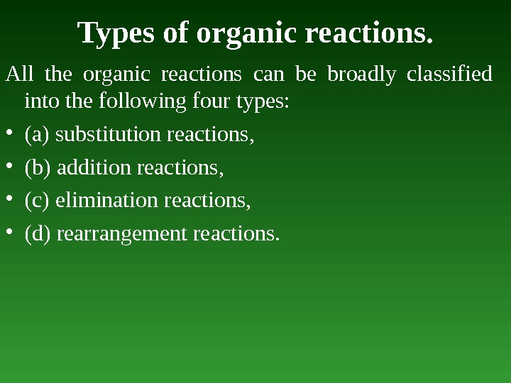 Types of organic reactions. All the organic reactions can be broadly classified into the following four