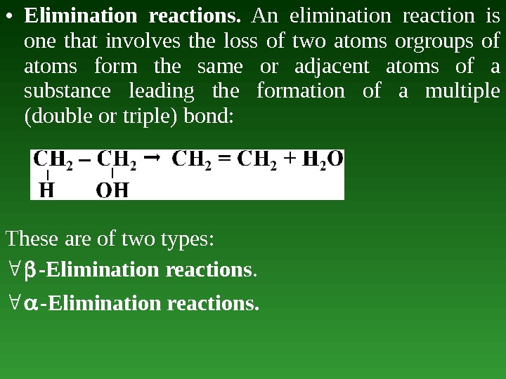 • Elimination reactions.  An elimination reaction is one that involves the loss of two