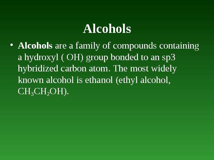 Alcohols • Alcohols are a family of compounds containing a hydroxyl ( OH) group  bonded