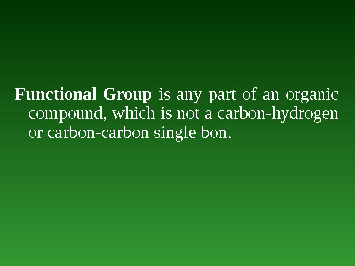 Functional Group  is any part of an organic compound, which is not а carbon-hydrogen or