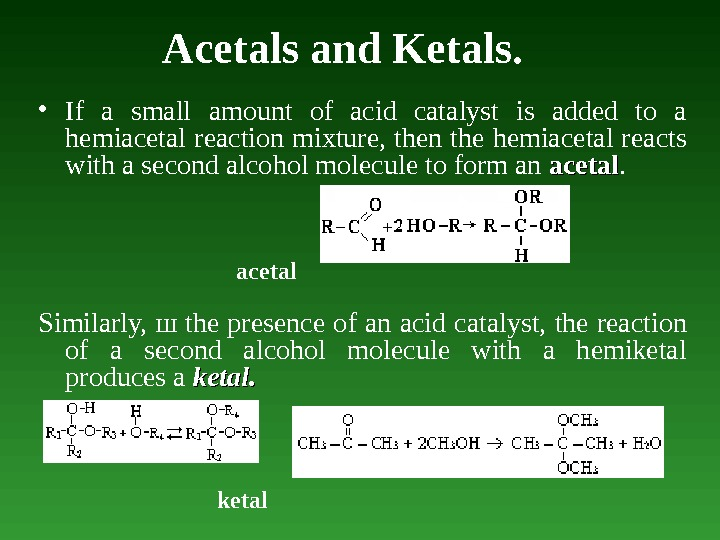 Acetals and Ketals.  • If а small amount of acid catalyst is added to а