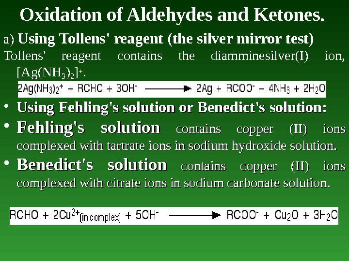 Oxidation of Aldehydes and Ketones.  a) Using Tollens' reagent (the silver mirror test) Tollens' reagent