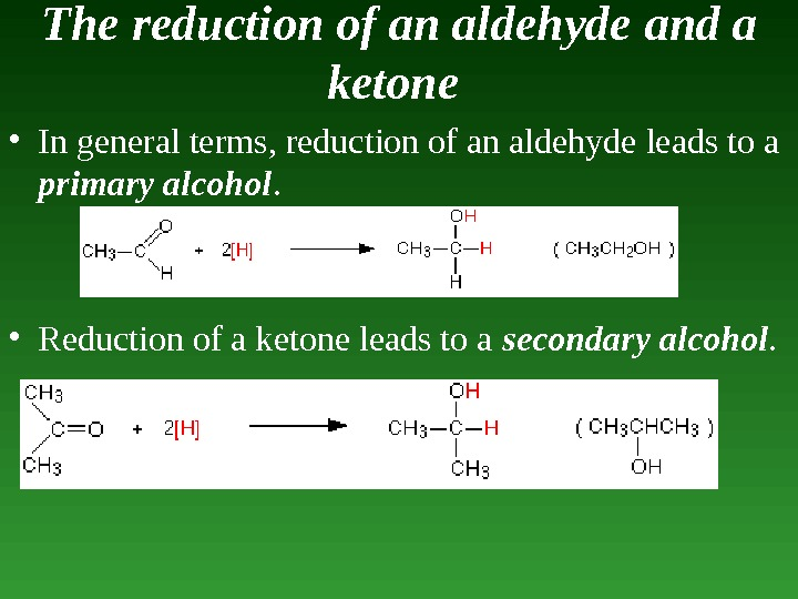 The  reduction of an aldehyde  and  a ketone  • In general terms,