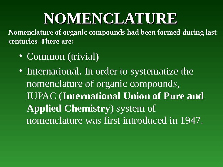 NOMENCLATURE • Common (trivial) • International.  In order to systematize the nomenclature of organic compounds,