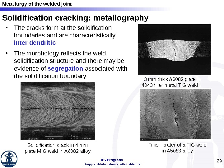 Metallurgy of the welded joint IIS Progress Gruppo Istituto Italiano della Saldatura 29 Solidification cracking: metallography