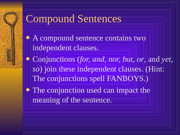 Compound Sentences A compound sentence contains two independent clauses.  Conjunctions ( for, and, nor, but,