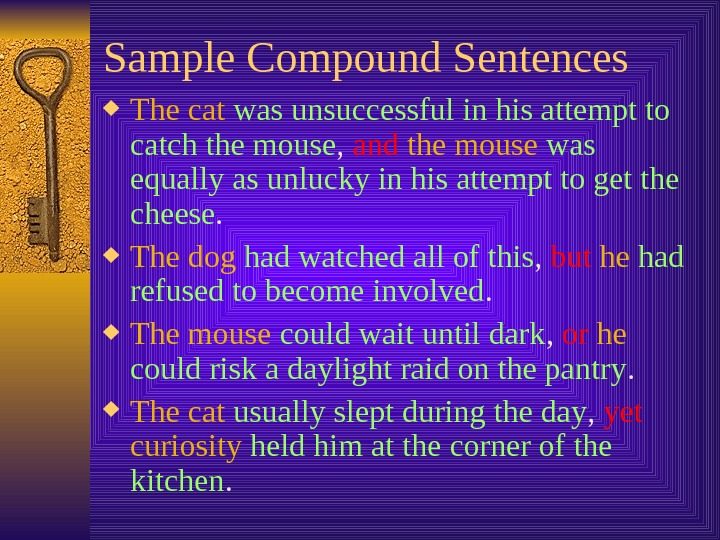 Sample Compound Sentences The cat  was unsuccessful in his attempt to catch the mouse ,