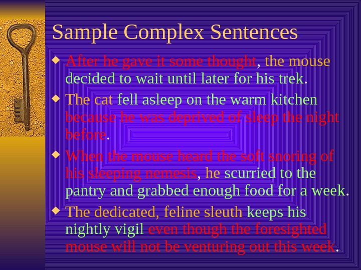 Sample Complex Sentences After he gave it some thought ,  the mouse  decided to