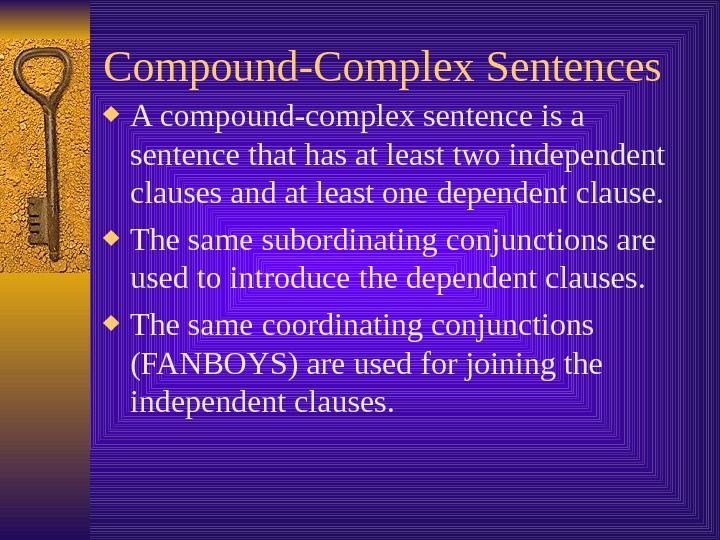 Compound-Complex Sentences A compound-complex sentence is a sentence that has at least two independent clauses and