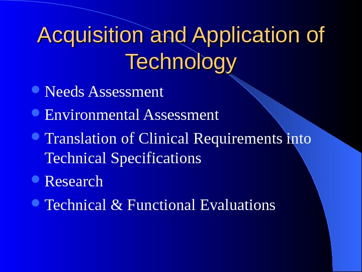 Acquisition and Application of Technology Needs Assessment Environmental Assessment Translation of Clinical Requirements into Technical Specifications