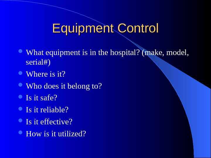Equipment Control What equipment is in the hospital? (make, model,  serial#) Where is it?