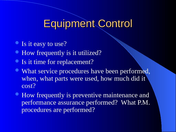 Equipment Control Is it easy to use?  How frequently is it utilized?  Is it