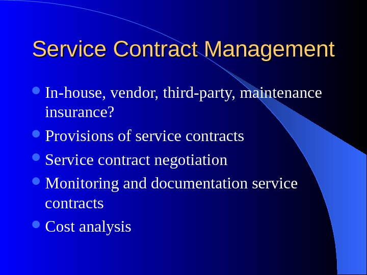 Service Contract Management In-house, vendor, third-party, maintenance insurance?  Provisions of service contracts Service contract negotiation