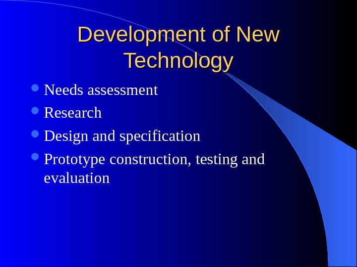 Development of New Technology Needs assessment Research Design and specification Prototype construction, testing and evaluation