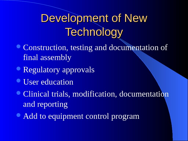 Development of New Technology Construction, testing and documentation of final assembly Regulatory approvals User education Clinical