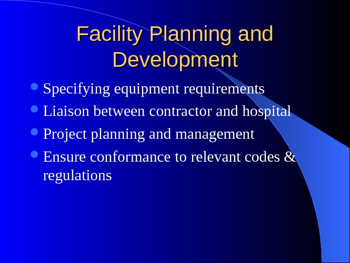 Facility Planning and Development Specifying equipment requirements Liaison between contractor and hospital Project planning and management