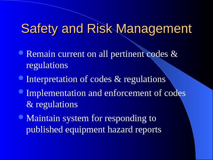 Safety and Risk Management Remain current on all pertinent codes & regulations Interpretation of codes &