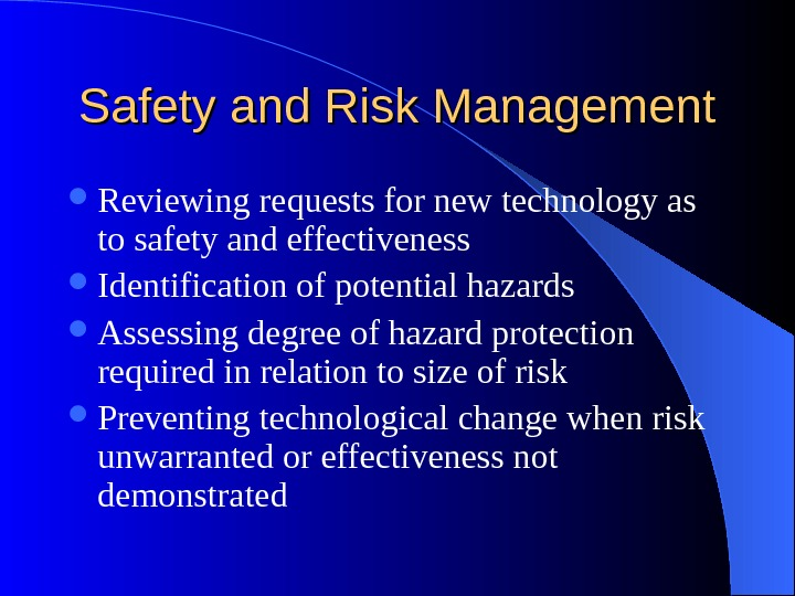 Safety and Risk Management Reviewing requests for new technology as to safety and effectiveness Identification of