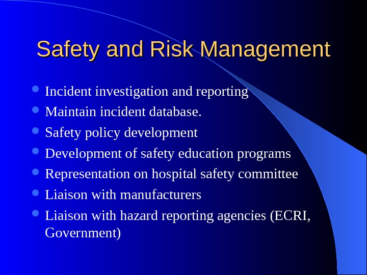 Safety and Risk Management Incident investigation and reporting Maintain incident database.  Safety policy development Development