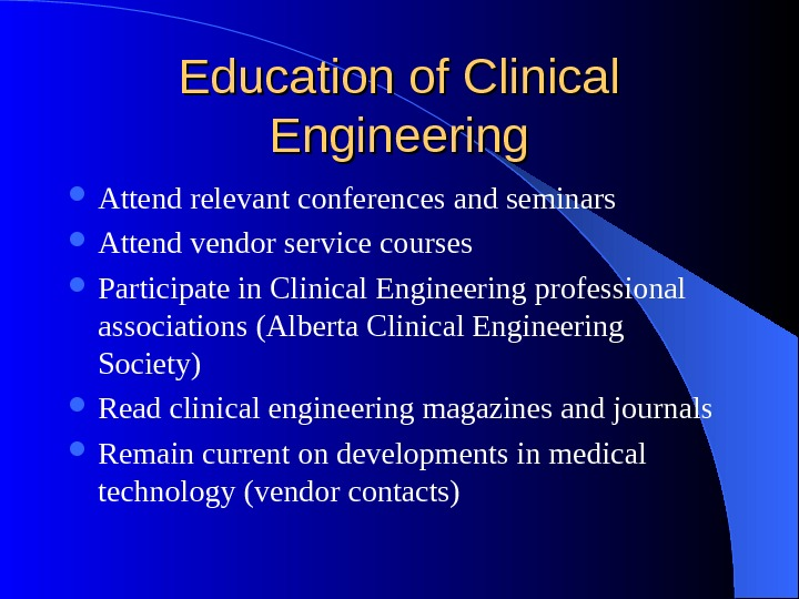 Education of Clinical Engineering Attend relevant conferences and seminars Attend vendor service courses Participate in Clinical