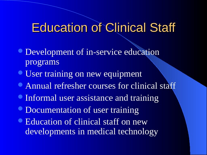 Education of Clinical Staff Development of in-service education programs User training on new equipment Annual refresher