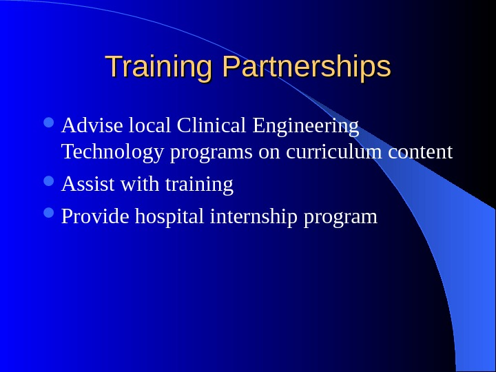 Training Partnerships Advise local Clinical Engineering Technology programs on curriculum content Assist with training Provide hospital