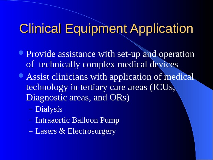 Clinical Equipment Application Provide assistance with set-up and operation of technically complex medical devices Assist clinicians
