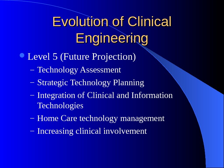 Evolution of Clinical Engineering Level 5 (Future Projection) – Technology Assessment – Strategic Technology Planning –