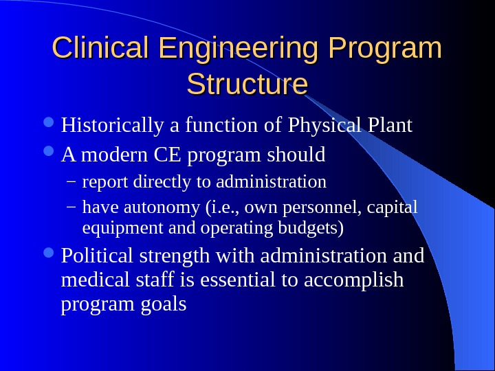 Clinical Engineering Program Structure Historically a function of Physical Plant A modern CE program should –