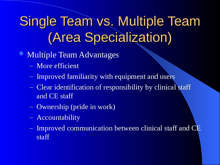 Single Team vs. Multiple Team (Area Specialization) Multiple Team Advantages – More efficient – Improved familiarity