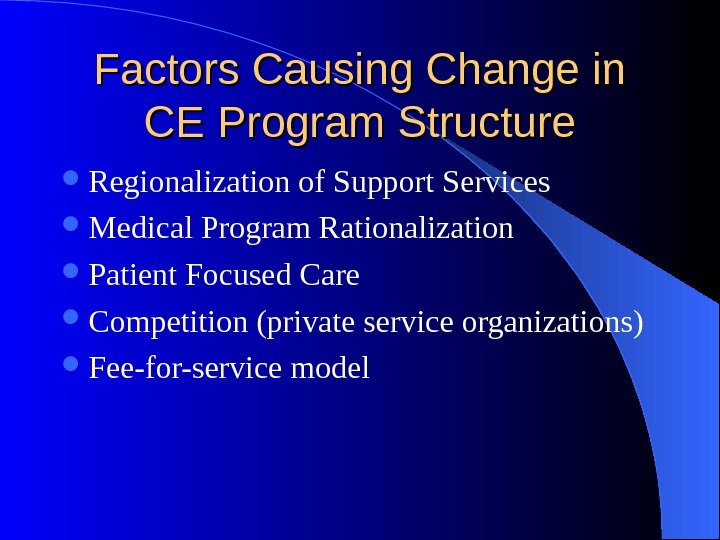 Factors Causing Change in CE Program Structure Regionalization of Support Services Medical Program Rationalization Patient Focused