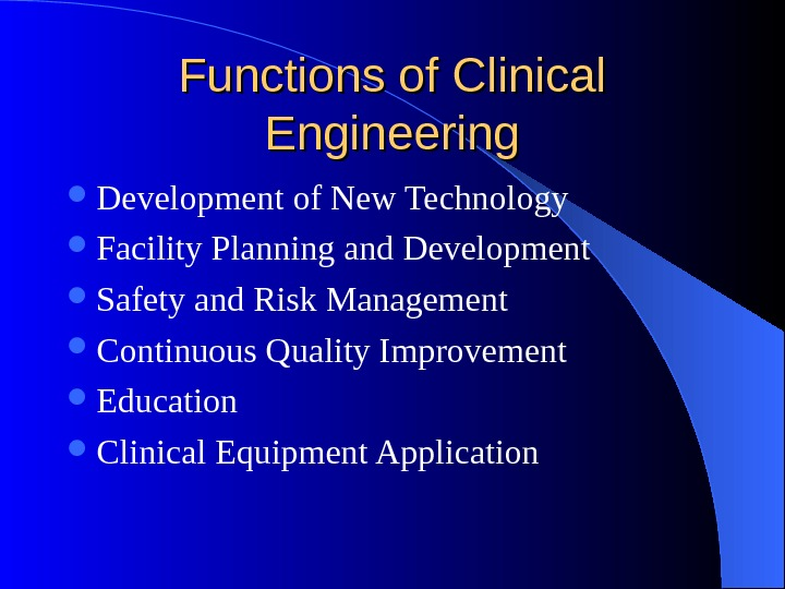 Functions of Clinical Engineering Development of New Technology Facility Planning and Development Safety and Risk Management
