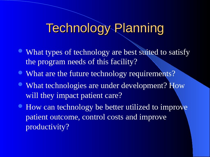 Technology Planning What types of technology are best suited to satisfy the program needs of this