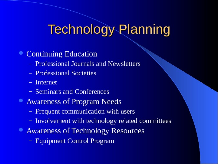 Technology Planning Continuing Education – Professional Journals and Newsletters – Professional Societies – Internet – Seminars