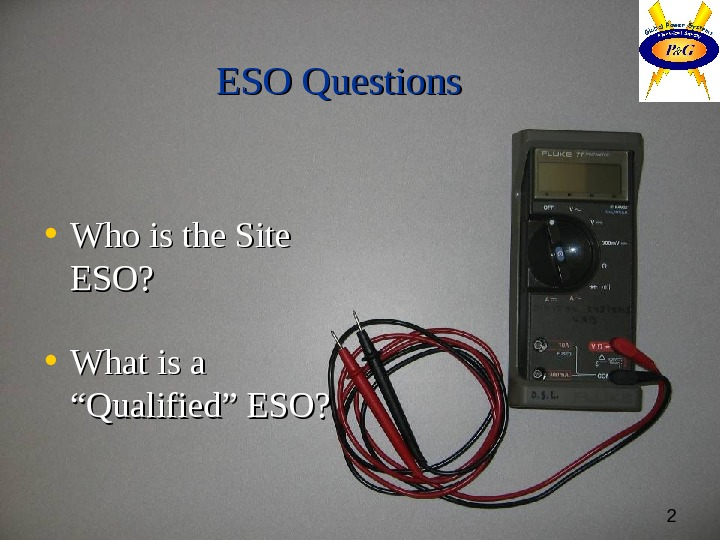 "2 ESO Questions  • Who is the Site ESO?  • What is a ""Qualified"""