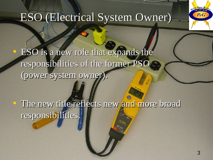 3 ESO (Electrical System Owner) • ESO is a new role that expands the  responsibilities